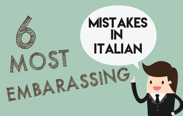 6 most embarassing mistakes in italian language